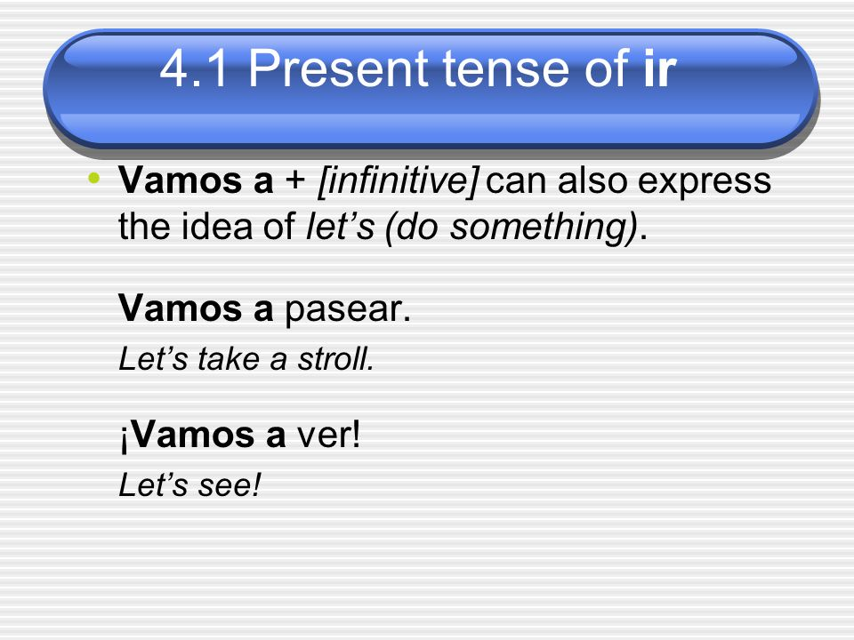 Vamos a + [infinitive] can also express the idea of let's (do something).